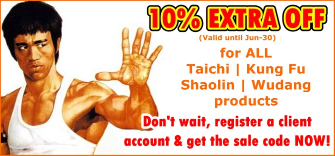 Extra 10% OFF on top of original 5-20% discounts for ALL Taichi | Kung Fu | Shaolin | Wudang products