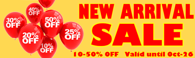 NEW ARRIVAL SALE: 10-50% OFF. Valid until Oct-26. Just click HERE to see if any item takes your fancy.