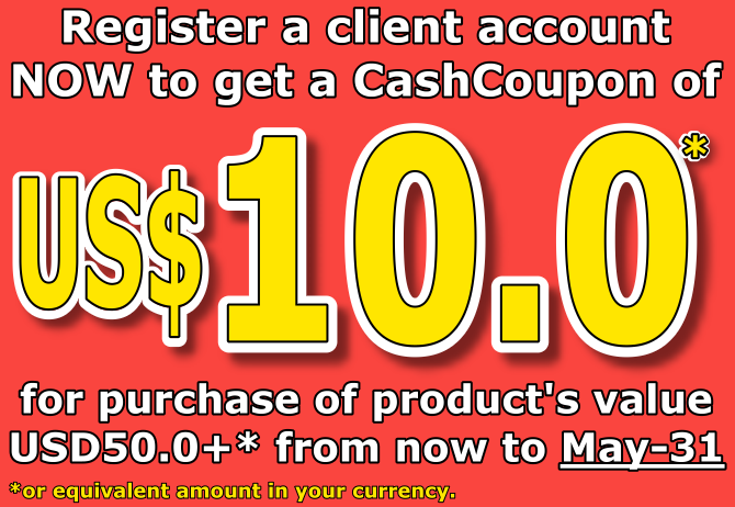 Register a client account NOW to get a CashCoupon of USD10.0 (or equivalent amount in your currency) for purchase of product's value USD50.0+ from now to May-31.