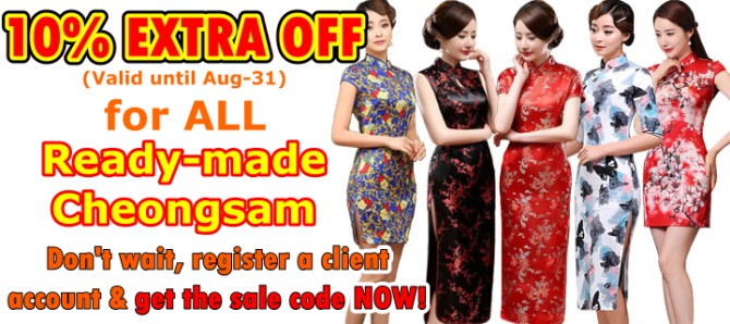 EXTRA 10% OFF, on top of original 5-50% discounts, for ALL Ready-made Cheongsam. Valid until Aug-31.