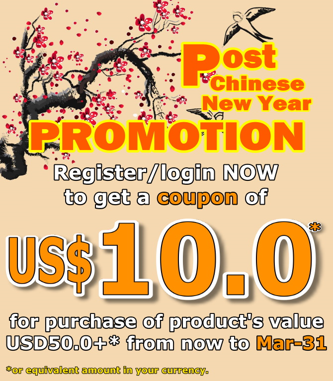 Post-Chinese-New-Year-PROMOTION: Login/register and get USD10.00* Cash Coupon for purchase of net product amount USD50.00+* from now to Mar-31. Please don't miss out!