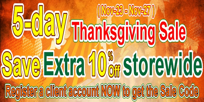 Thanksgiving Sale (5-day only): An EXTRA 10% OFF on top of original 5-50% discounts for any purchase from Nov-23 to Nov-27. Please click HERE to register a client account to get the discount code NOW!